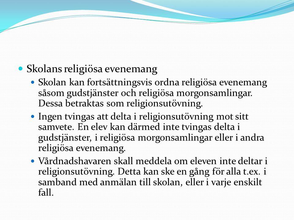 Skolans religiösa evenemang Skolan kan fortsättningsvis ordna religiösa evenemang såsom gudstjänster och religiösa morgonsamlingar. Dessa betraktas so