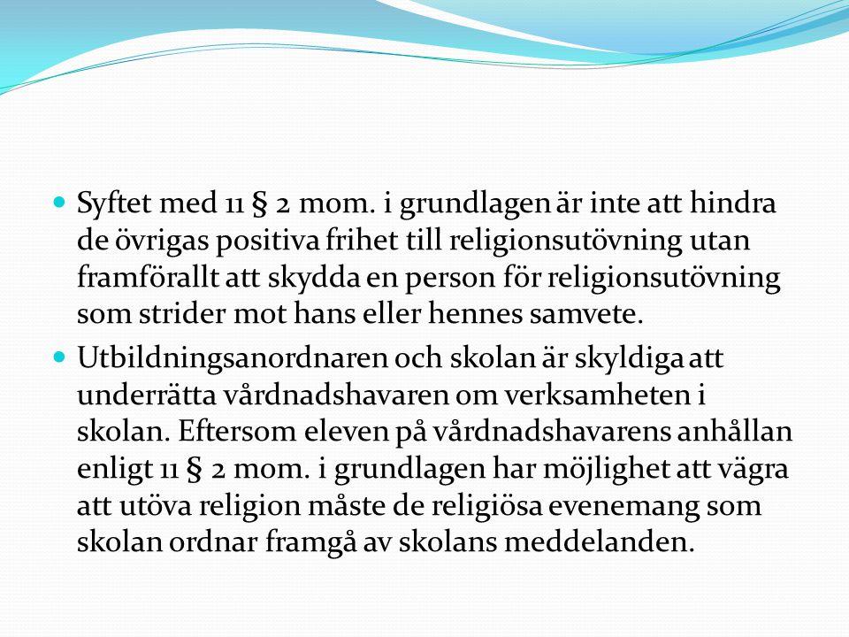 Syftet med 11 § 2 mom. i grundlagen är inte att hindra de övrigas positiva frihet till religionsutövning utan framförallt att skydda en person för rel