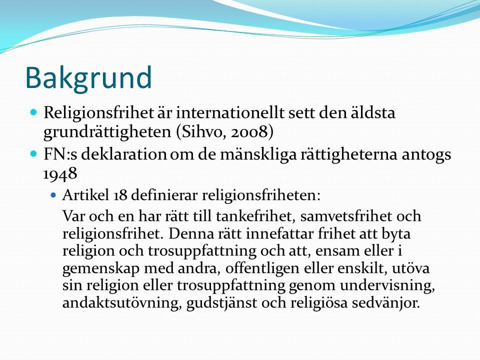 Bakgrund Religionsfrihet är internationellt sett den äldsta grundrättigheten (Sihvo, 2008) FN:s deklaration om de mänskliga rättigheterna antogs 1948