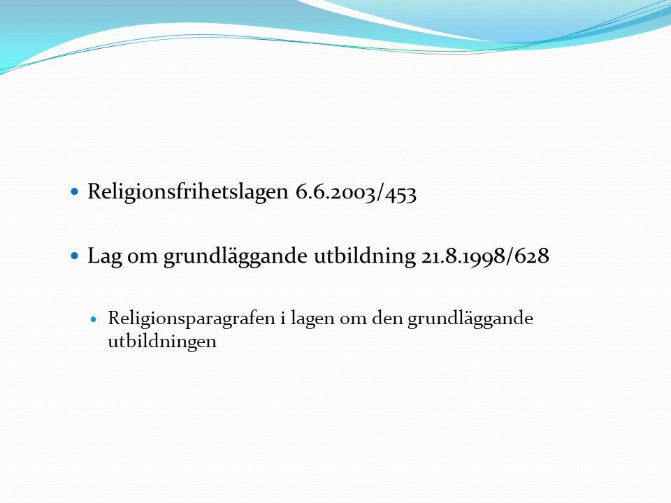 Religionsfrihetslagen 6.6.2003/453 Lag om grundläggande utbildning 21.8.1998/628 Religionsparagrafen i lagen om den grundläggande utbildningen