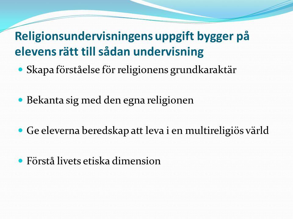 Religionsundervisningens uppgift bygger på elevens rätt till sådan undervisning Skapa förståelse för religionens grundkaraktär Bekanta sig med den egn
