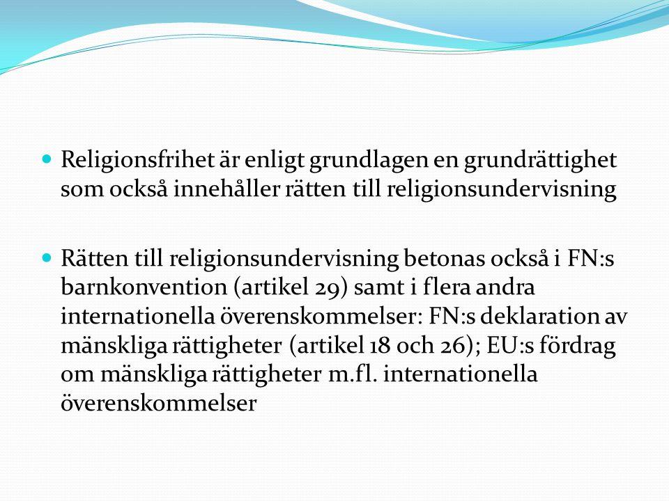 Den finländska religionsundervisningen tillämpar en positiv religionsfrihet, stöder barn och ungas egen identitet samt betonar religionens kulturella betydelse för seder och bruk hos enskilda och i samhället Målet för RE är att den studerande känner till den egna religiösa bakgrunden, respekterar människor med annan övertygelse och kan leva och verka i ett mångkulturellt samhälle tillsammans med människor som kommer från andra kulturer och har ett annat tänkesätt och en annan tro