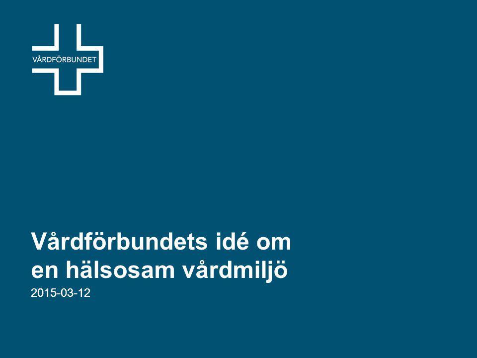 Vårdförbundets idé om en hälsosam vårdmiljö 2015-03-12
