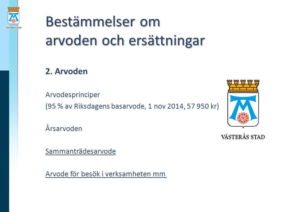 Bestämmelser om arvoden och ersättningar Bestämmelser om arvoden och ersättningar Sammanträdesarvode 1,2 % av ett basarvode, 695 kr 1 november 2014 Dubbelt arvode om minst 6 timmar och börjat senast 11.00 Inget arvode om sysselsatt 40 % eller mer, dock utgår sammanträdesarvode till alla som deltar i KF Västerås stads revisorer erhåller inte arvode Arvode utgår inte vid protokollsunderskrifter