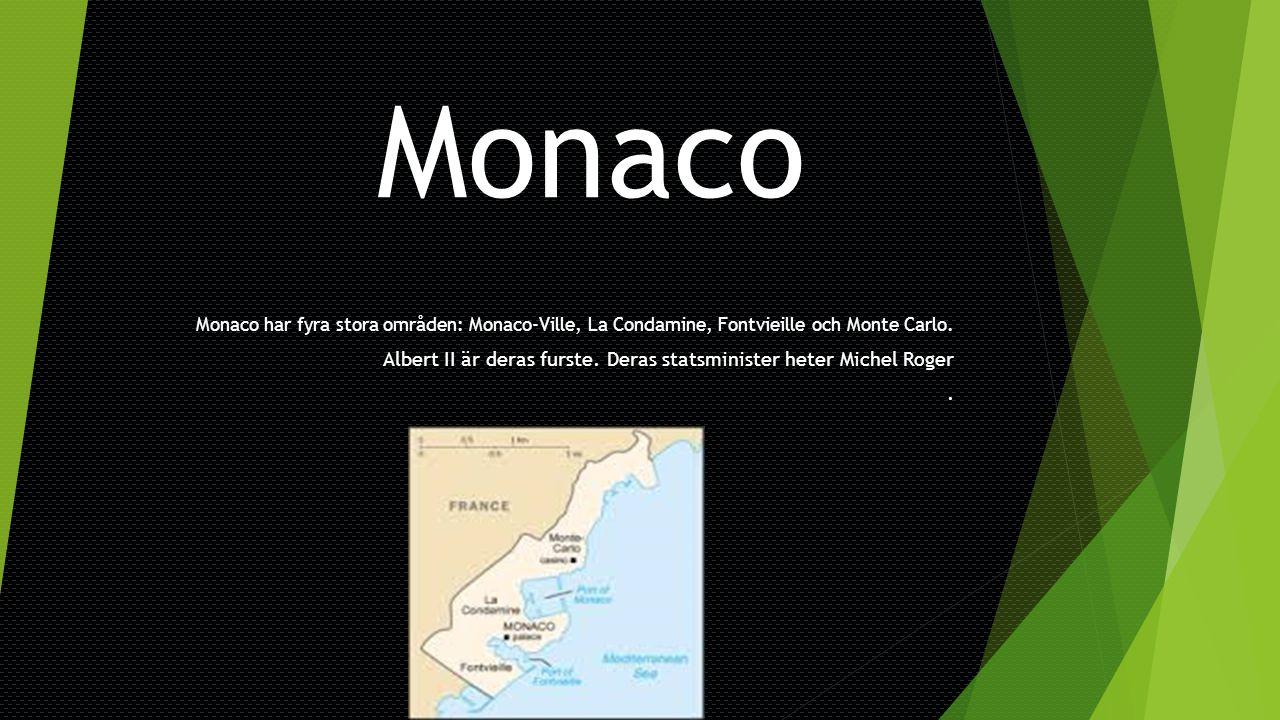 Monaco Monaco har fyra stora områden: Monaco-Ville, La Condamine, Fontvieille och Monte Carlo. Albert II är deras furste. Deras statsminister heter Mi