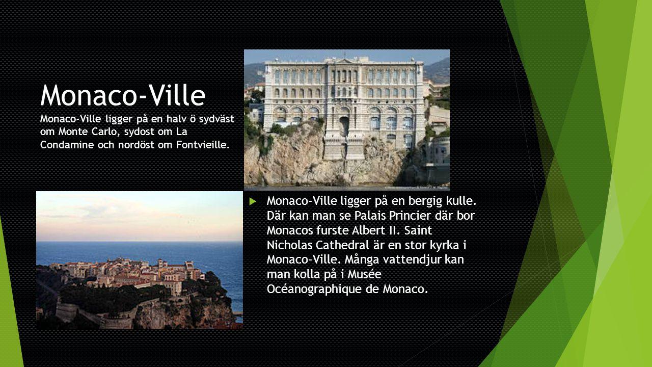 Monaco-Ville Monaco-Ville ligger på en halv ö sydväst om Monte Carlo, sydost om La Condamine och nordöst om Fontvieille.  Monaco-Ville ligger på en b