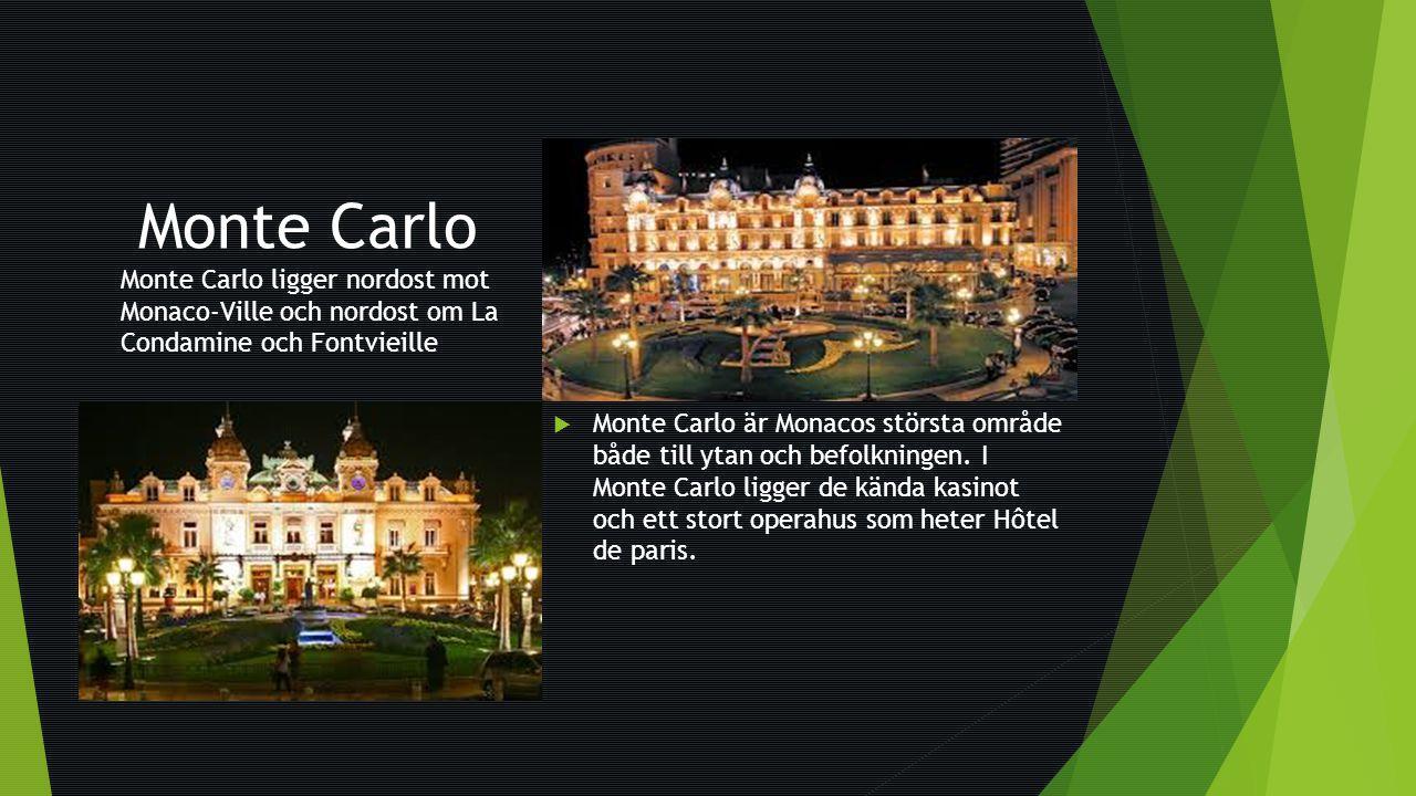 Monte Carlo Monte Carlo ligger nordost mot Monaco-Ville och nordost om La Condamine och Fontvieille  Monte Carlo är Monacos största område både till