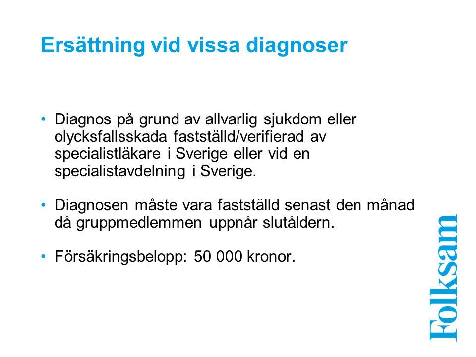 Ersättning vid vissa diagnoser Diagnos på grund av allvarlig sjukdom eller olycksfallsskada fastställd/verifierad av specialistläkare i Sverige eller vid en specialistavdelning i Sverige.