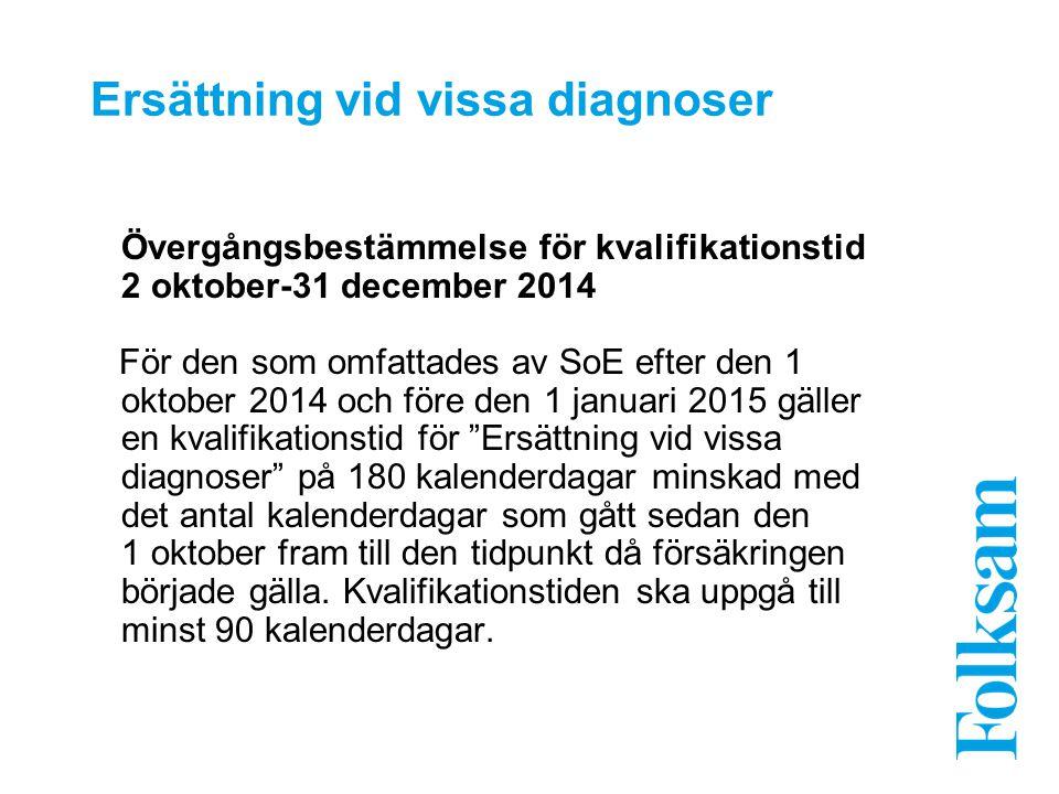 Ersättning vid vissa diagnoser Övergångsbestämmelse för kvalifikationstid 2 oktober-31 december 2014 För den som omfattades av SoE efter den 1 oktober