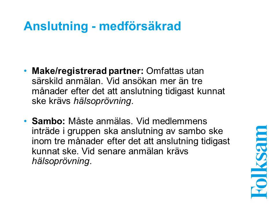 Anslutning - medförsäkrad Make/registrerad partner: Omfattas utan särskild anmälan. Vid ansökan mer än tre månader efter det att anslutning tidigast k