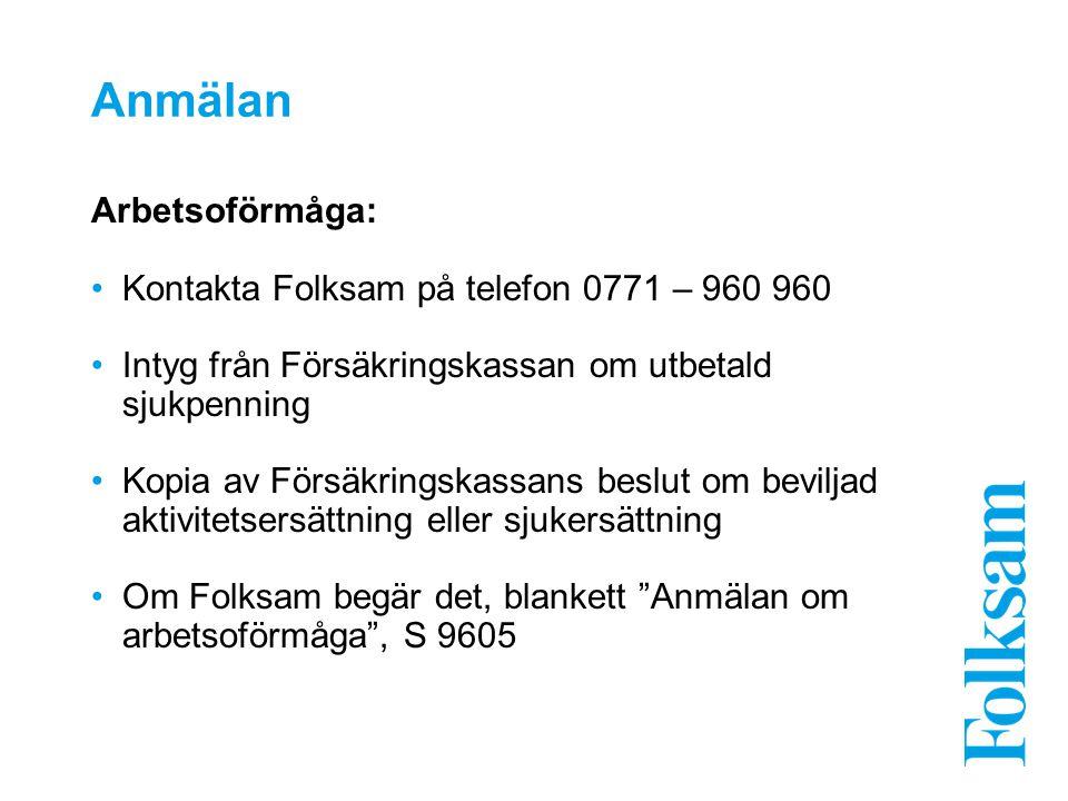 Anmälan Arbetsoförmåga: Kontakta Folksam på telefon 0771 – 960 960 Intyg från Försäkringskassan om utbetald sjukpenning Kopia av Försäkringskassans be