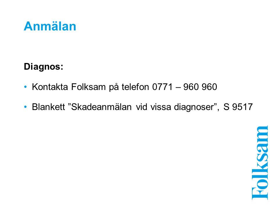 """Anmälan Diagnos: Kontakta Folksam på telefon 0771 – 960 960 Blankett """"Skadeanmälan vid vissa diagnoser"""", S 9517"""