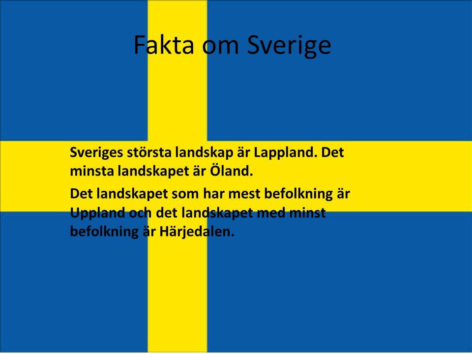 Fakta om Sverige Sveriges största landskap är Lappland. Det minsta landskapet är Öland. Det landskapet som har mest befolkning är Uppland och det land