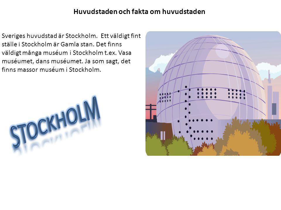 Huvudstaden och fakta om huvudstaden Sveriges huvudstad är Stockholm. Ett väldigt fint ställe i Stockholm är Gamla stan. Det finns väldigt många muséu