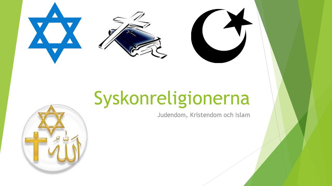 Syskonreligionerna Judendom, Kristendom och Islam