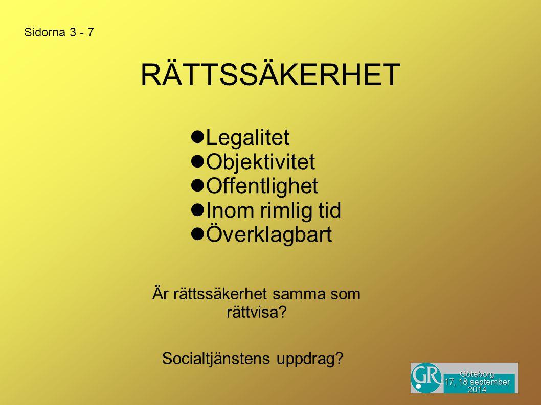 RÄTTSSÄKERHET Legalitet Objektivitet Offentlighet Inom rimlig tid Överklagbart Socialtjänstens uppdrag? Är rättssäkerhet samma som rättvisa? Sidorna 3