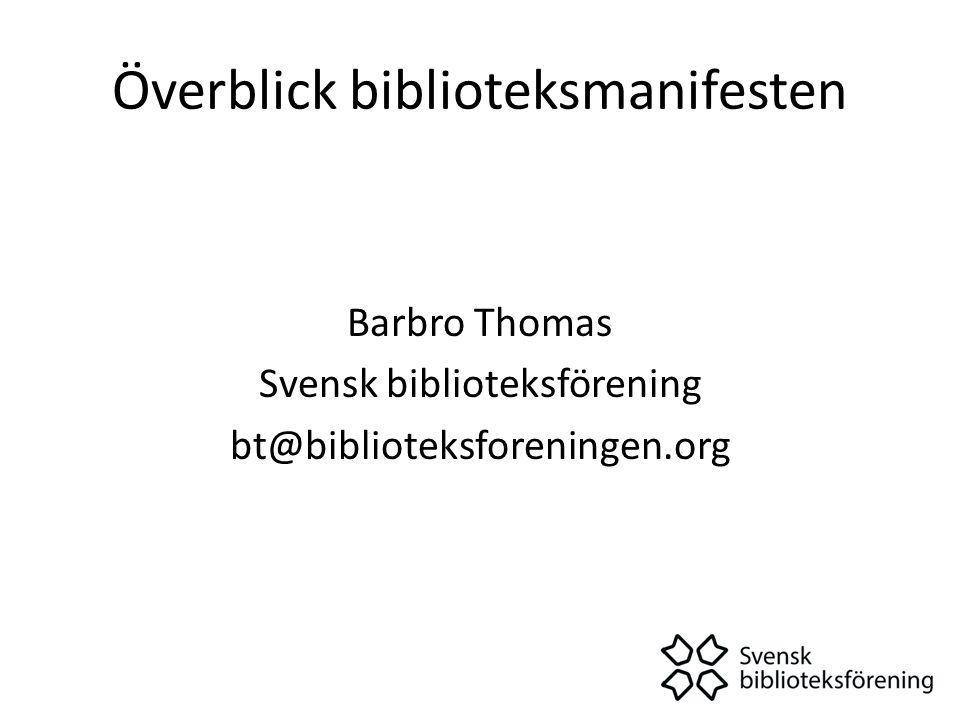 Överblick biblioteksmanifesten Barbro Thomas Svensk biblioteksförening bt@biblioteksforeningen.org
