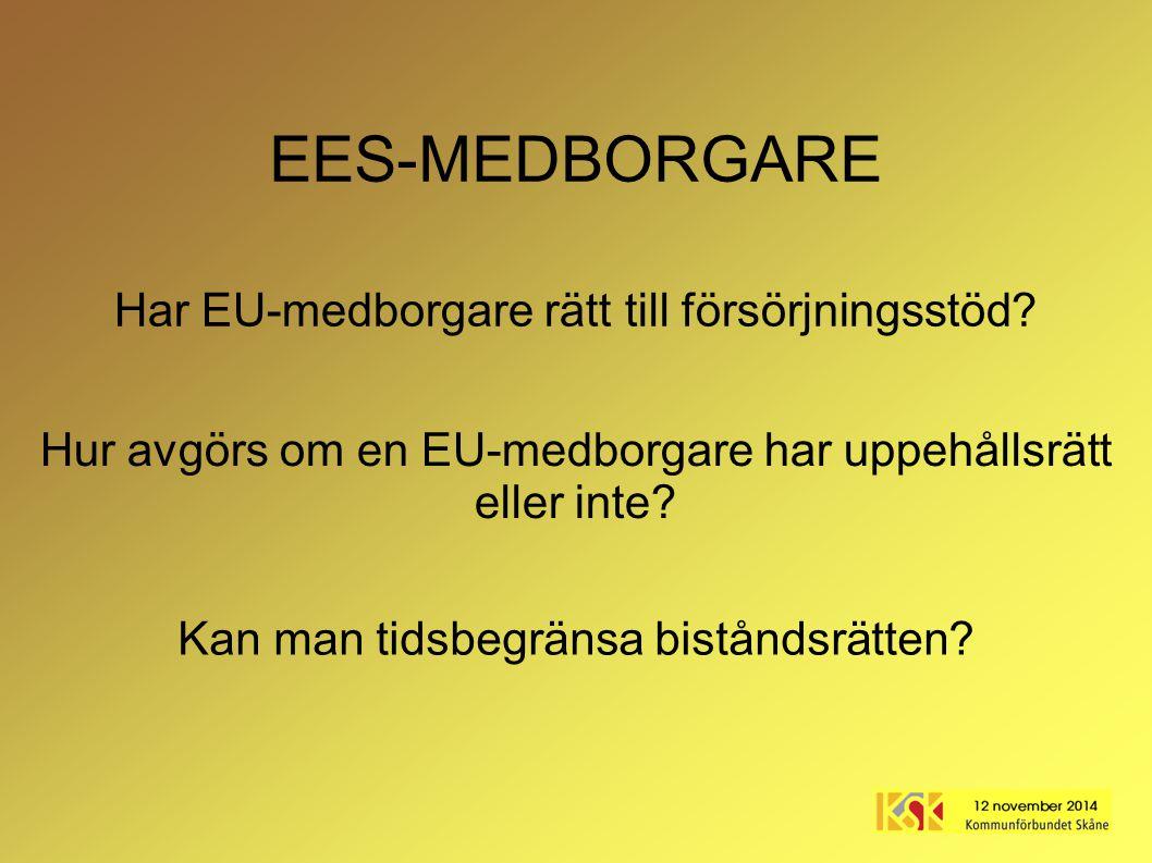 EES-MEDBORGARE Kan man tidsbegränsa biståndsrätten? Hur avgörs om en EU-medborgare har uppehållsrätt eller inte? Har EU-medborgare rätt till försörjni
