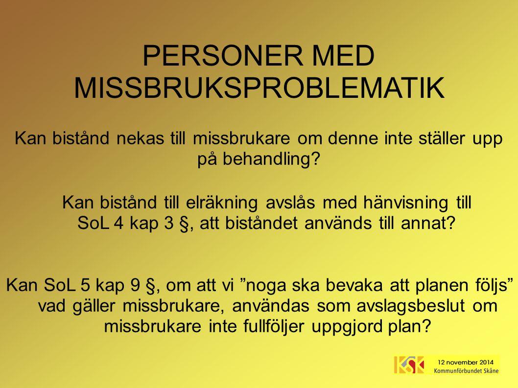"""PERSONER MED MISSBRUKSPROBLEMATIK Kan SoL 5 kap 9 §, om att vi """"noga ska bevaka att planen följs"""" vad gäller missbrukare, användas som avslagsbeslut o"""