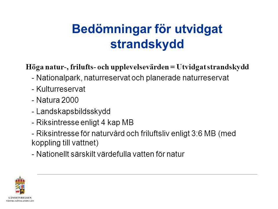 Bedömningar för utvidgat strandskydd Bedömning av värdenas vikt och omfattning - Värdefulla odlingslandskap m höga natur- eller kulturvärden - Ängs- och betesmarksinventeringar - Lövskogsinventeringar - Våtmarksinventeringar - Utpekade biotopskydd - Skyddsvärda träd - Skyddsvärda arter - Nationellt och regionalt värdefulla vatten för natur - Värden för friluftslivet/Upplevelsevärden