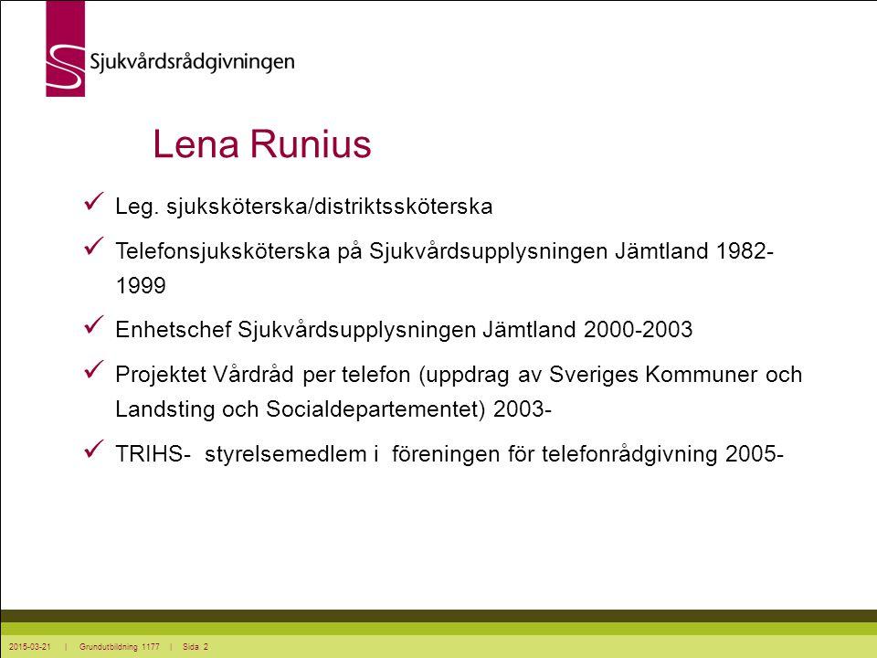 2015-03-21 | Grundutbildning 1177 | Sida 2 Lena Runius Leg. sjuksköterska/distriktssköterska Telefonsjuksköterska på Sjukvårdsupplysningen Jämtland 19