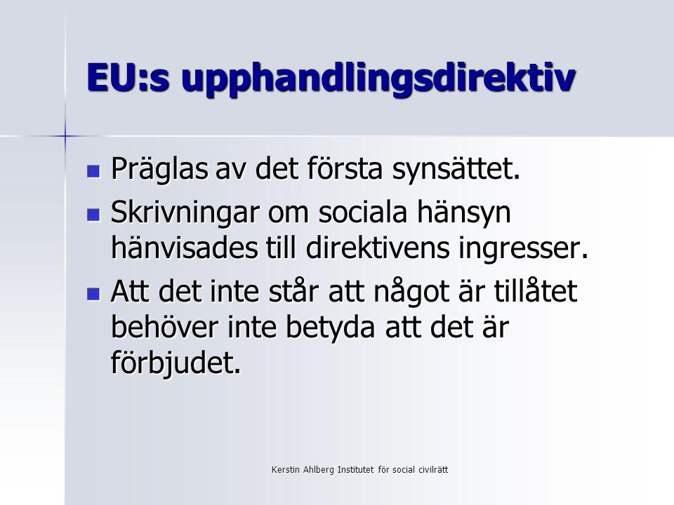 Kerstin Ahlberg Institutet för social civilrätt EU:s upphandlingsdirektiv Präglas av det första synsättet.