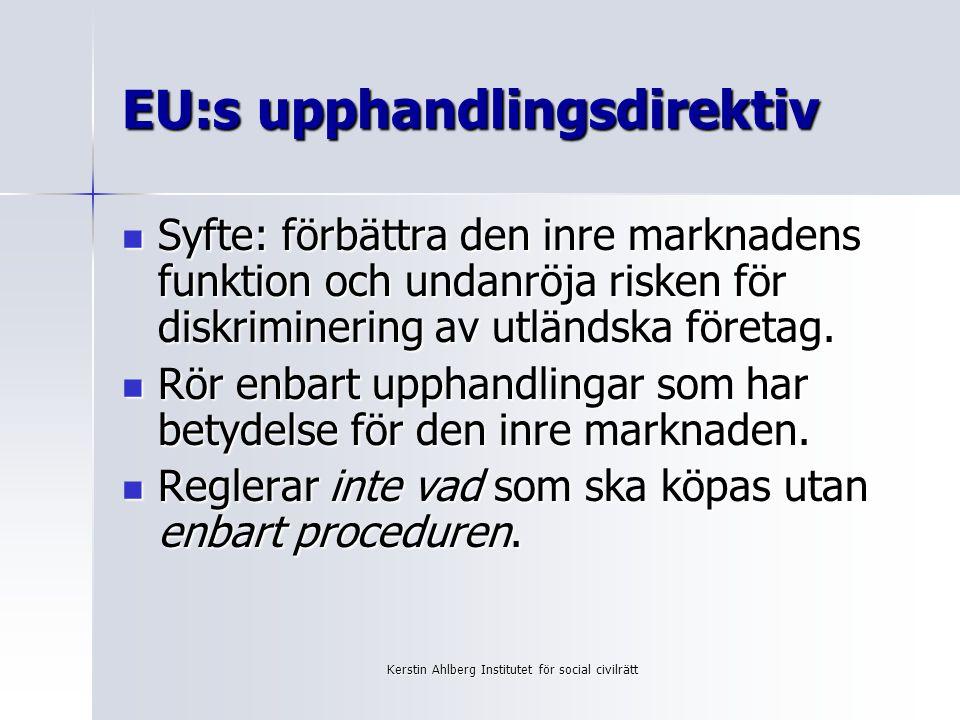 Kerstin Ahlberg Institutet för social civilrätt EU:s upphandlingsdirektiv Syfte: förbättra den inre marknadens funktion och undanröja risken för diskriminering av utländska företag.