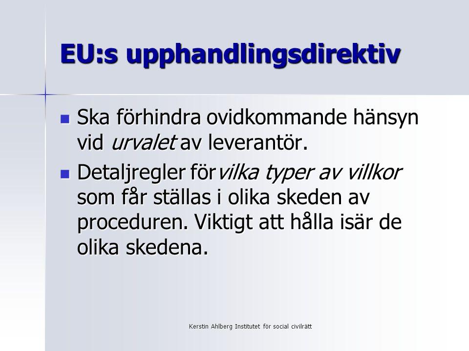 Kerstin Ahlberg Institutet för social civilrätt Upphandlingar som inte omfattas av direktiven Om upphandlingen har gränsöverskridande intresse måste principerna om icke- diskriminering och öppenhet respekteras.