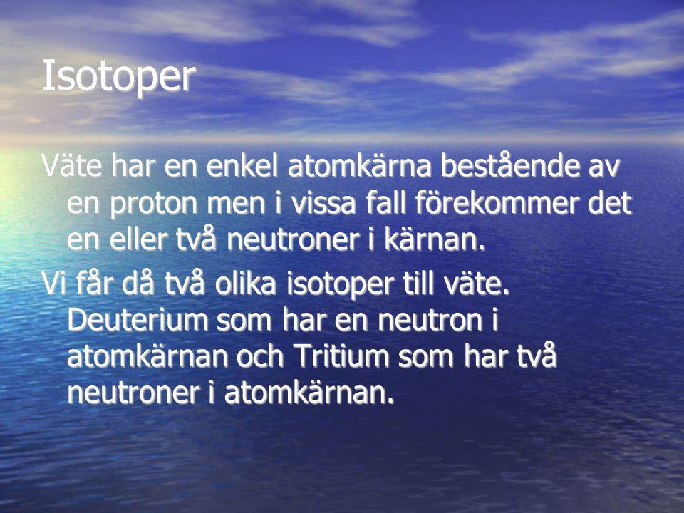 Isotoper Väte har en enkel atomkärna bestående av en proton men i vissa fall förekommer det en eller två neutroner i kärnan. Vi får då två olika isoto