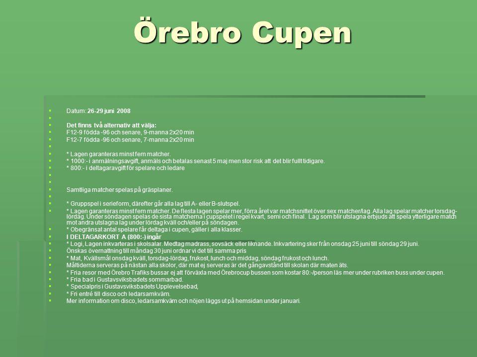 Örebro Cupen   Datum: 26-29 juni 2008     Det finns två alternativ att välja:   F12-9 födda -96 och senare, 9-manna 2x20 min   F12-7 födda -96 och senare, 7-manna 2x20 min     * Lagen garanteras minst fem matcher.
