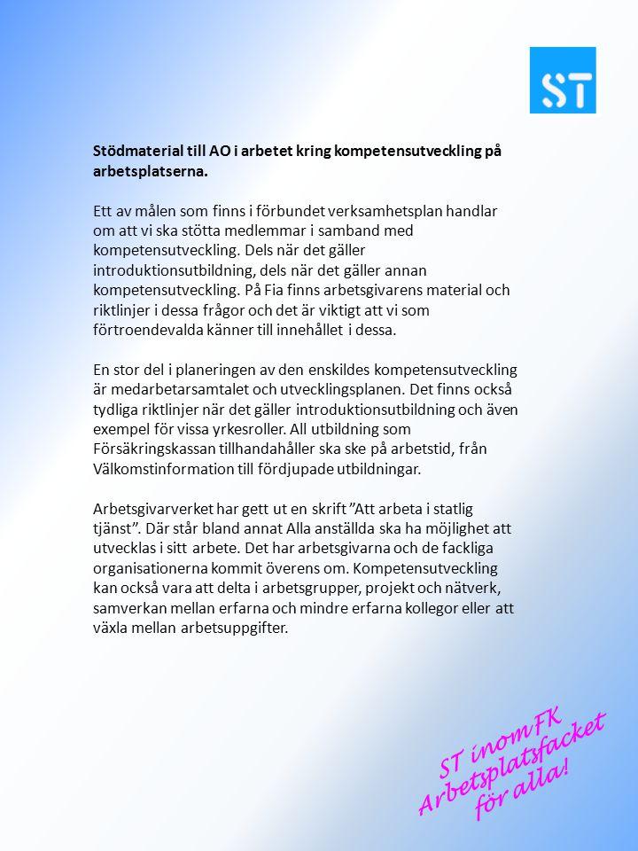 ST inom FK Arbetsplatsfacket för alla! Stödmaterial till AO i arbetet kring kompetensutveckling på arbetsplatserna. Ett av målen som finns i förbundet