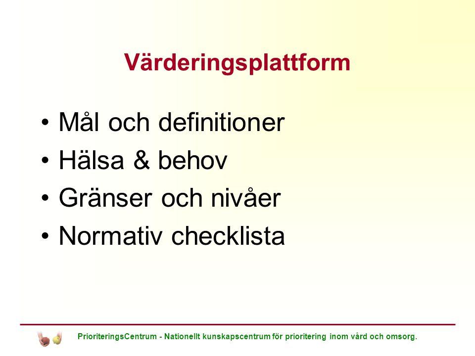 PrioriteringsCentrum - Nationellt kunskapscentrum för prioritering inom vård och omsorg. Värderingsplattform Mål och definitioner Hälsa & behov Gränse