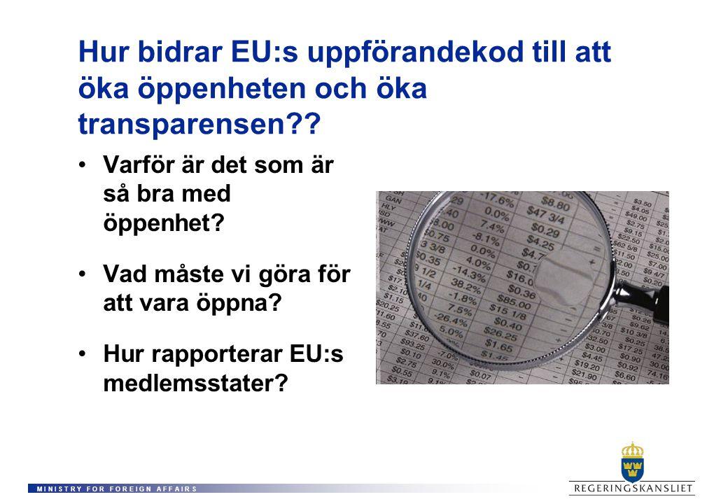 M I N I S T R Y F O R F O R E I G N A F F A I R S Hur bidrar EU:s uppförandekod till att öka öppenheten och öka transparensen?? Varför är det som är s