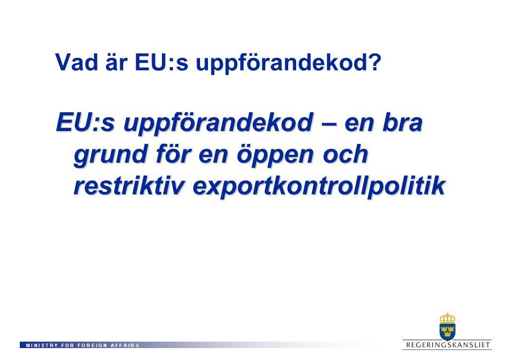 M I N I S T R Y F O R F O R E I G N A F F A I R S Vad är EU:s uppförandekod? EU:s uppförandekod – en bra grund för en öppen och restriktiv exportkontr