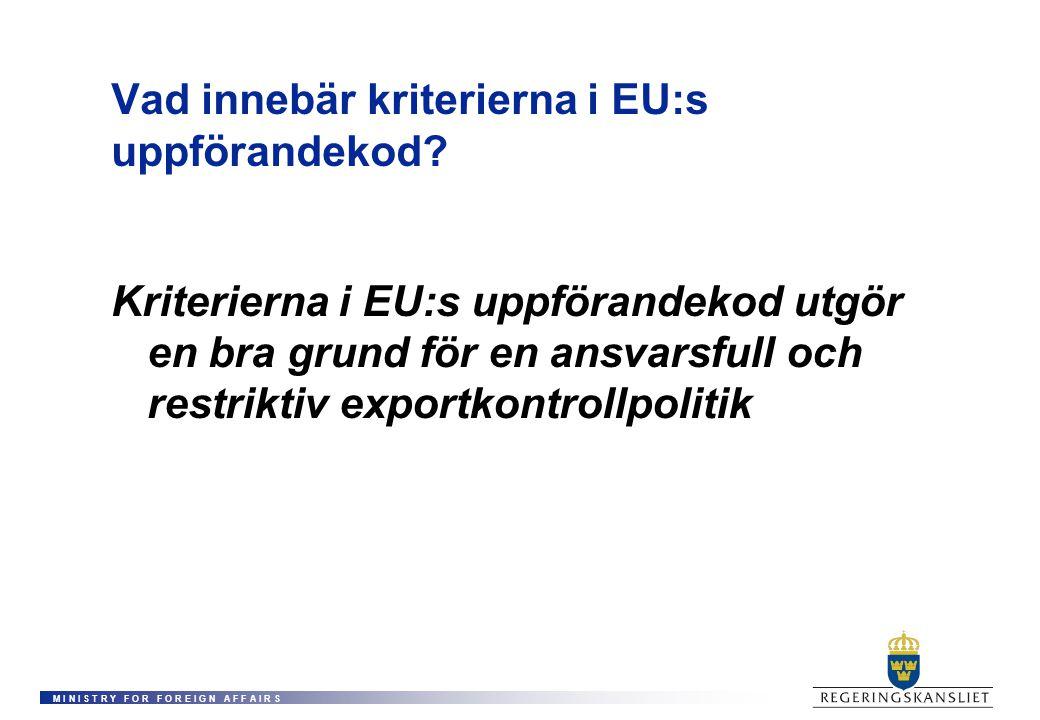 M I N I S T R Y F O R F O R E I G N A F F A I R S Vad innebär kriterierna i EU:s uppförandekod? Kriterierna i EU:s uppförandekod utgör en bra grund fö