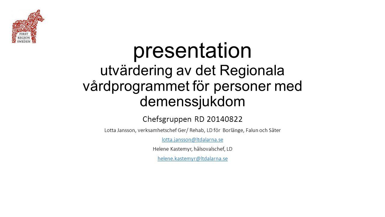 presentation utvärdering av det Regionala vårdprogrammet för personer med demenssjukdom Chefsgruppen RD 20140822 Lotta Jansson, verksamhetschef Ger/ R