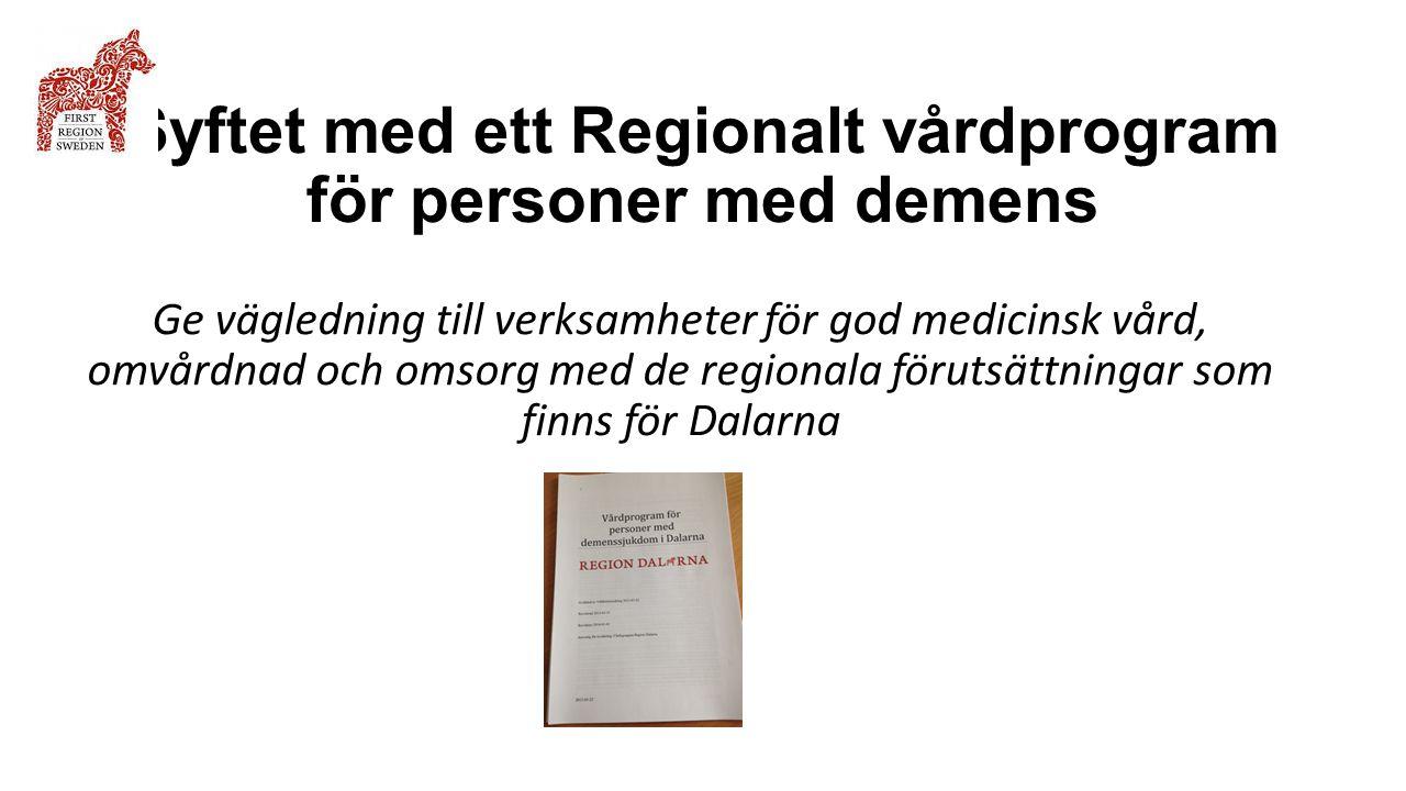Syftet med ett Regionalt vårdprogram för personer med demens Ge vägledning till verksamheter för god medicinsk vård, omvårdnad och omsorg med de regio