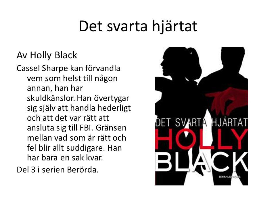 Det svarta hjärtat Av Holly Black Cassel Sharpe kan förvandla vem som helst till någon annan, han har skuldkänslor. Han övertygar sig själv att handla