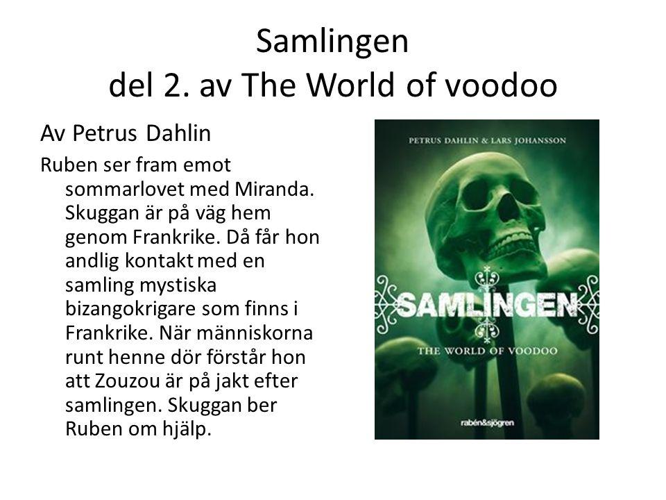 Samlingen del 2. av The World of voodoo Av Petrus Dahlin Ruben ser fram emot sommarlovet med Miranda. Skuggan är på väg hem genom Frankrike. Då får ho