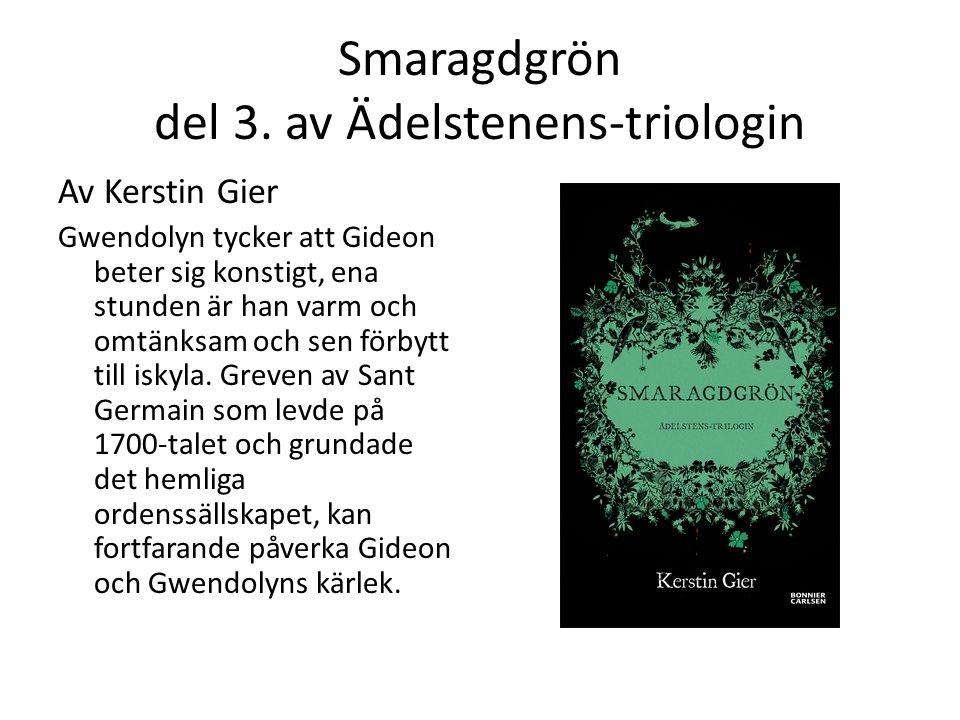 Smaragdgrön del 3. av Ädelstenens-triologin Av Kerstin Gier Gwendolyn tycker att Gideon beter sig konstigt, ena stunden är han varm och omtänksam och