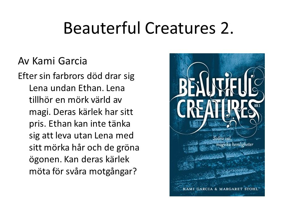 Beauterful Creatures 2. Av Kami Garcia Efter sin farbrors död drar sig Lena undan Ethan.