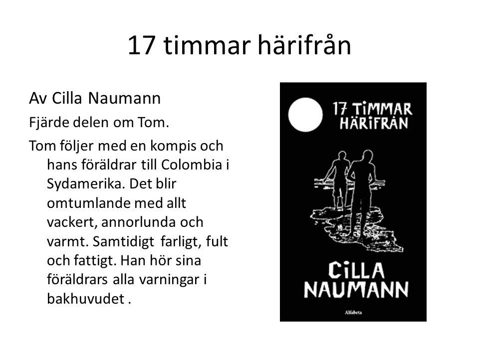 17 timmar härifrån Av Cilla Naumann Fjärde delen om Tom. Tom följer med en kompis och hans föräldrar till Colombia i Sydamerika. Det blir omtumlande m