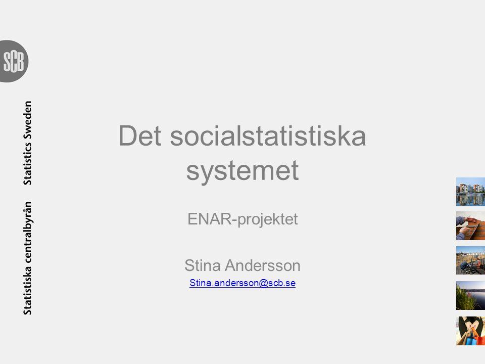 Det socialstatistiska systemet ENAR-projektet Stina Andersson Stina.andersson@scb.se