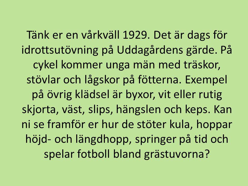Tänk er en vårkväll 1929. Det är dags för idrottsutövning på Uddagårdens gärde.