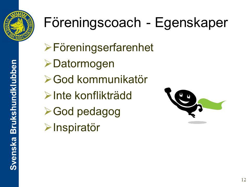 Svenska Brukshundklubben 12 Föreningscoach - Egenskaper  Föreningserfarenhet  Datormogen  God kommunikatör  Inte konflikträdd  God pedagog  Inspiratör