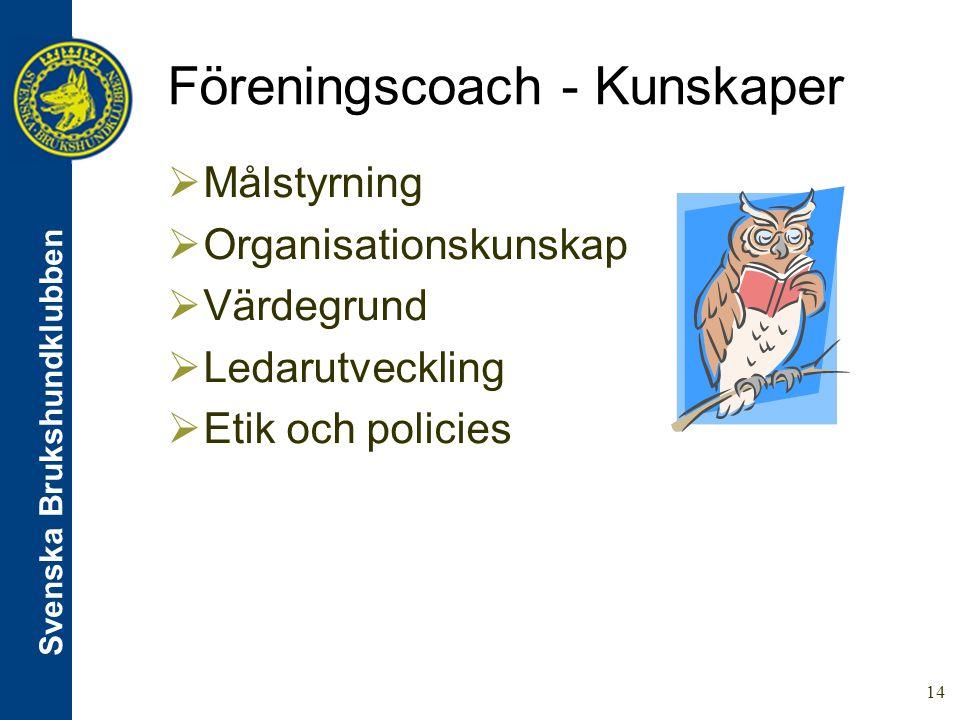 Svenska Brukshundklubben 14 Föreningscoach - Kunskaper  Målstyrning  Organisationskunskap  Värdegrund  Ledarutveckling  Etik och policies