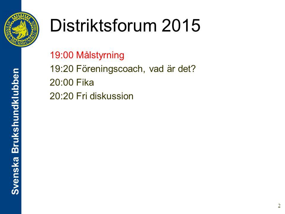 Svenska Brukshundklubben Distriktsforum 2015 23  Ordet är fritt  Behov?  Möjligheter?
