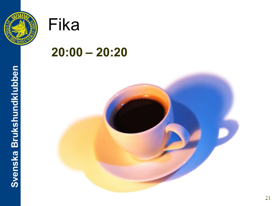 Svenska Brukshundklubben Fika 21 20:00 – 20:20