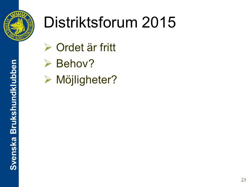 Svenska Brukshundklubben Distriktsforum 2015 23  Ordet är fritt  Behov  Möjligheter