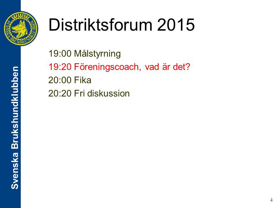 Svenska Brukshundklubben Distriktsforum 2015 19:00 Målstyrning 19:20 Föreningscoach, vad är det.